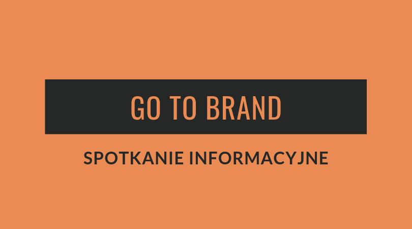 Go to Brand - spotkanie informacyjne