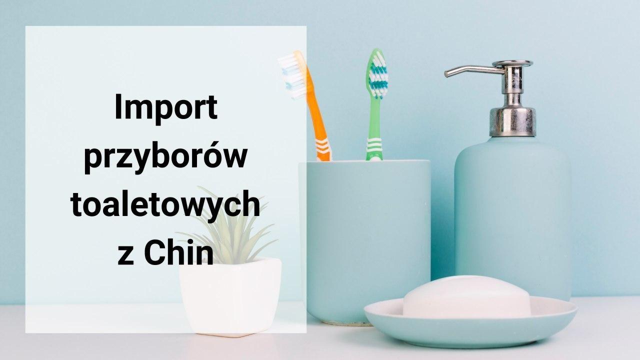 Import przyborów toaletowych z Chin