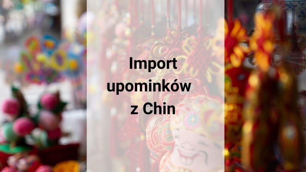 Import upominków z Chin